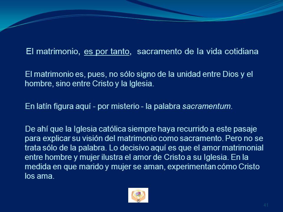 EI matrimonio, es por tanto, sacramento de Ia vida cotidiana