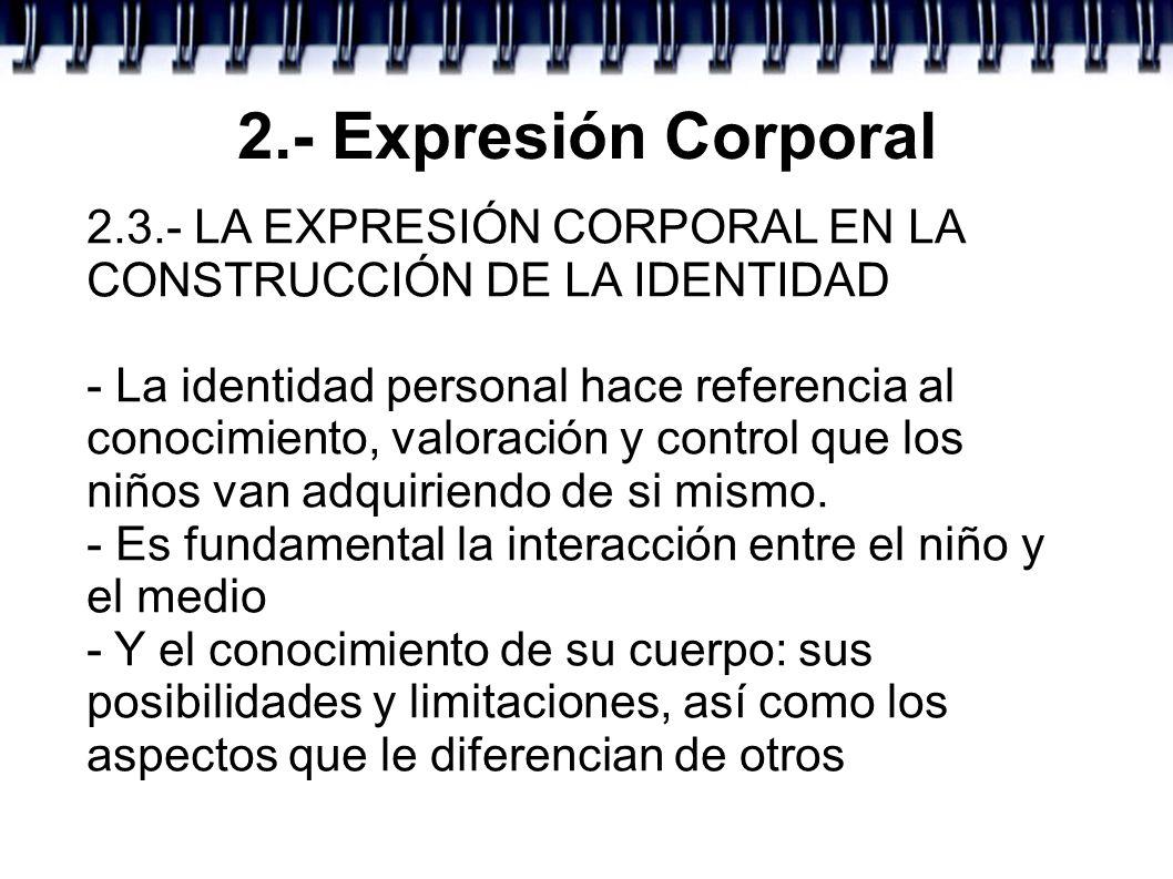 2.- Expresión Corporal 2.3.- LA EXPRESIÓN CORPORAL EN LA CONSTRUCCIÓN DE LA IDENTIDAD.