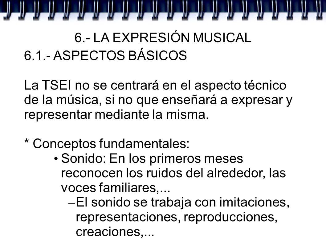 6.- LA EXPRESIÓN MUSICAL 6.1.- ASPECTOS BÁSICOS.