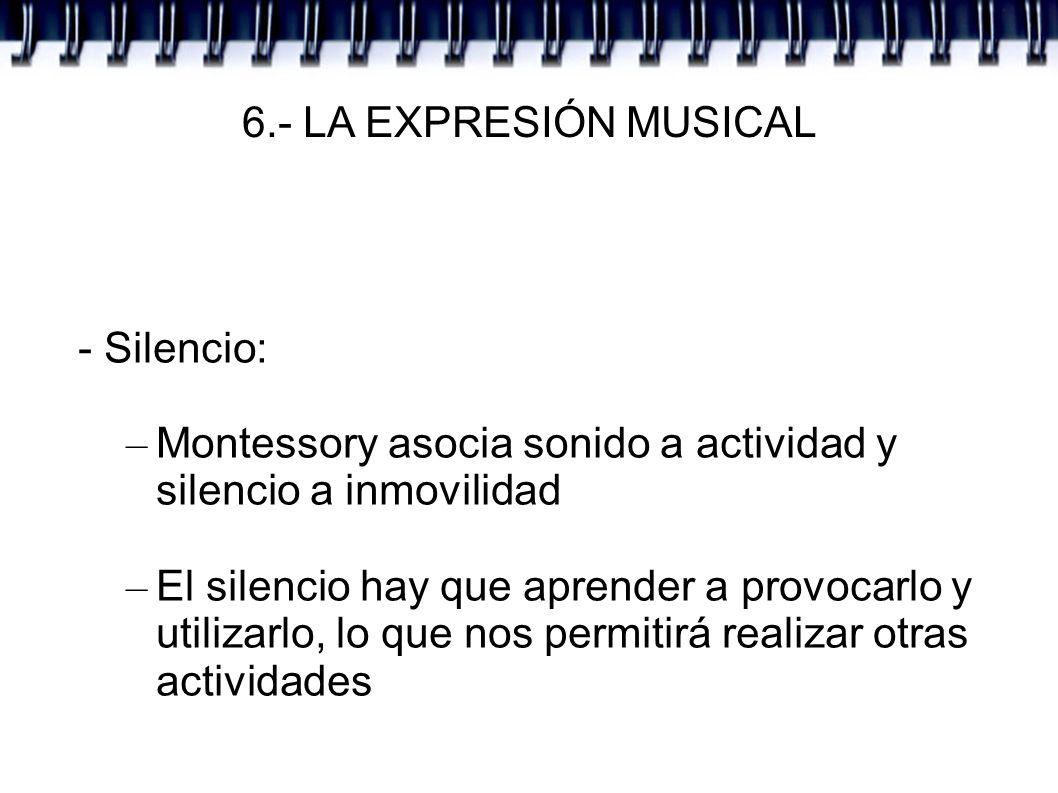 6.- LA EXPRESIÓN MUSICAL - Silencio: Montessory asocia sonido a actividad y silencio a inmovilidad.