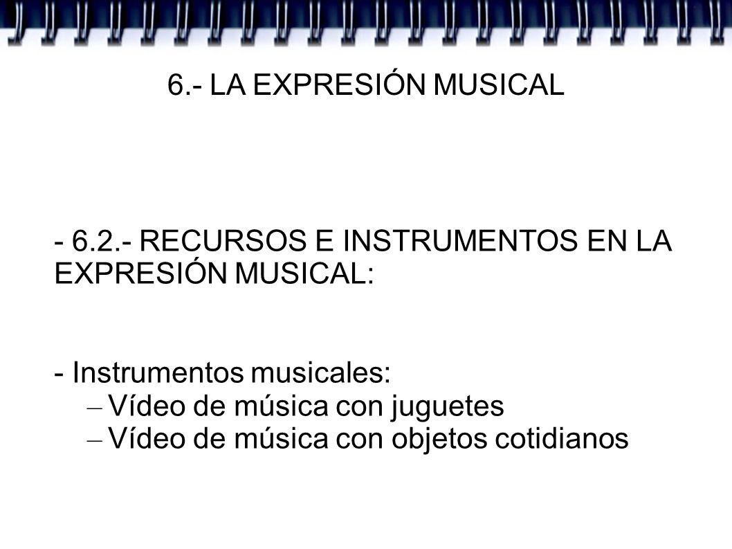 6.- LA EXPRESIÓN MUSICAL - 6.2.- RECURSOS E INSTRUMENTOS EN LA EXPRESIÓN MUSICAL: - Instrumentos musicales: