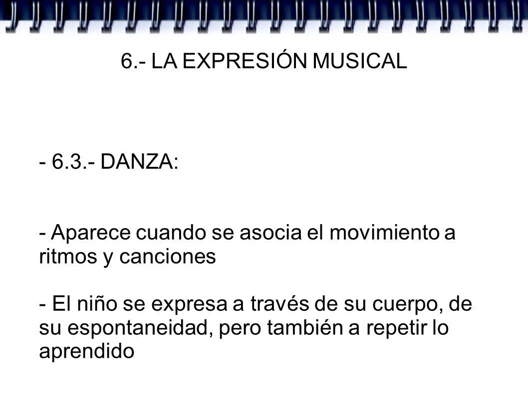 6.- LA EXPRESIÓN MUSICAL - 6.3.- DANZA: - Aparece cuando se asocia el movimiento a ritmos y canciones.