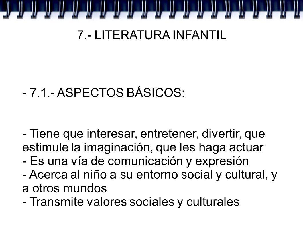 7.- LITERATURA INFANTIL - 7.1.- ASPECTOS BÁSICOS: - Tiene que interesar, entretener, divertir, que estimule la imaginación, que les haga actuar.