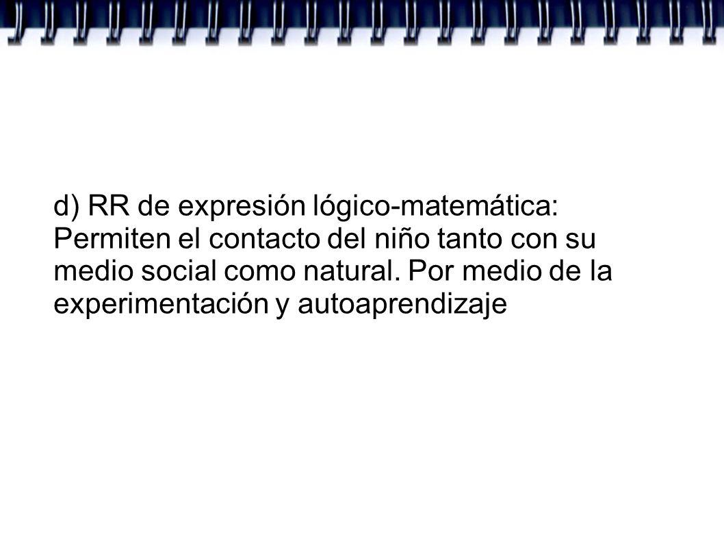 d) RR de expresión lógico-matemática: Permiten el contacto del niño tanto con su medio social como natural.