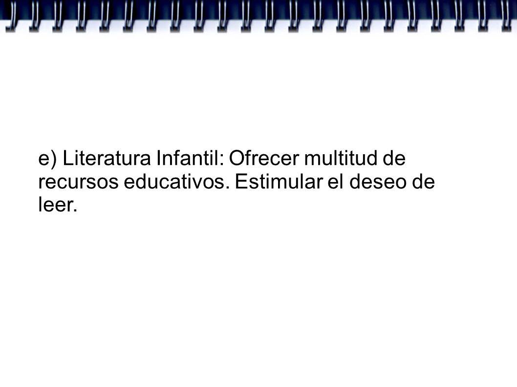 e) Literatura Infantil: Ofrecer multitud de recursos educativos