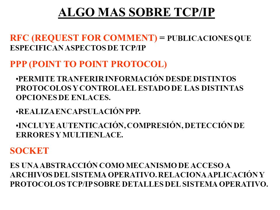 ALGO MAS SOBRE TCP/IP RFC (REQUEST FOR COMMENT) = PUBLICACIONES QUE ESPECIFICAN ASPECTOS DE TCP/IP.