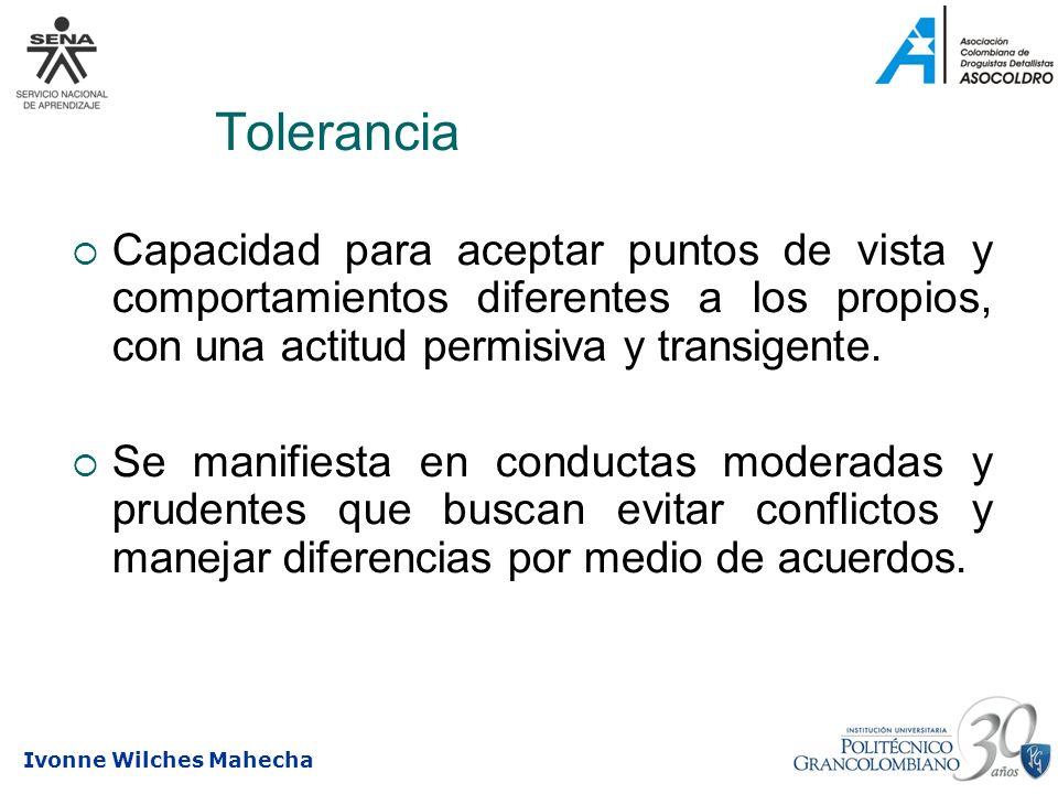 Tolerancia Capacidad para aceptar puntos de vista y comportamientos diferentes a los propios, con una actitud permisiva y transigente.