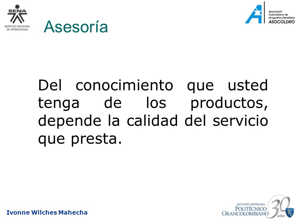 Asesoría Del conocimiento que usted tenga de los productos, depende la calidad del servicio que presta.