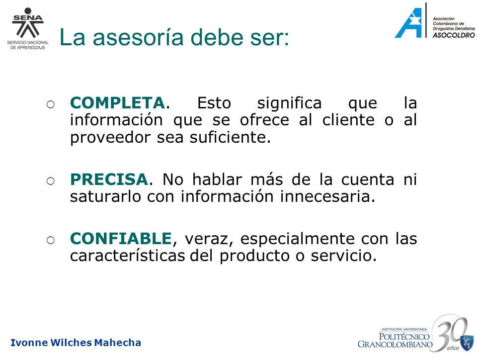 La asesoría debe ser:COMPLETA. Esto significa que la información que se ofrece al cliente o al proveedor sea suficiente.