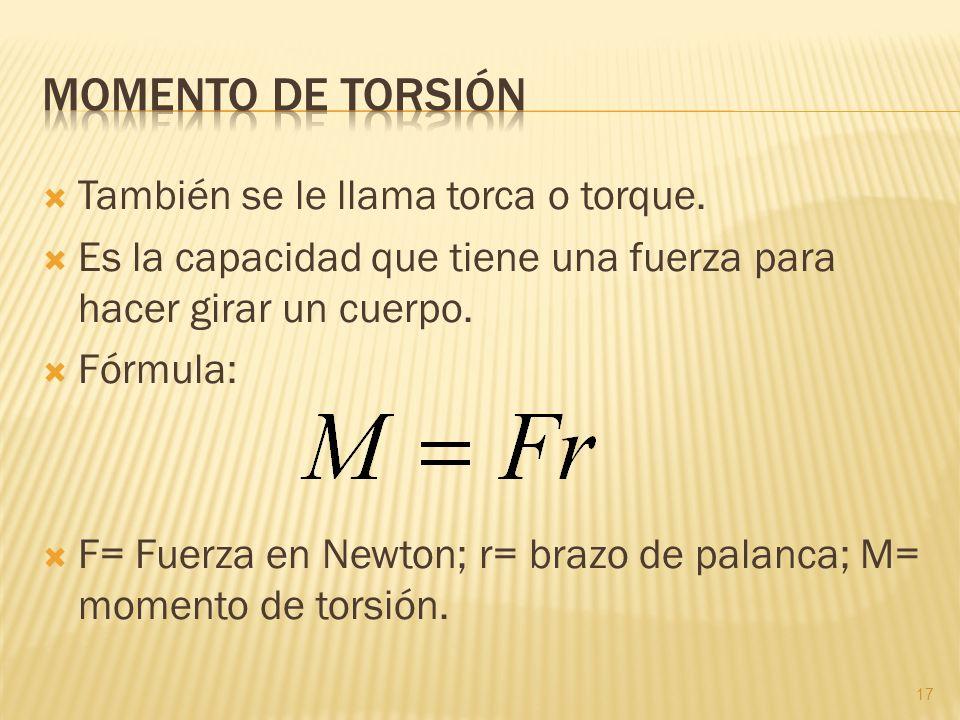 Momento de torsión También se le llama torca o torque.