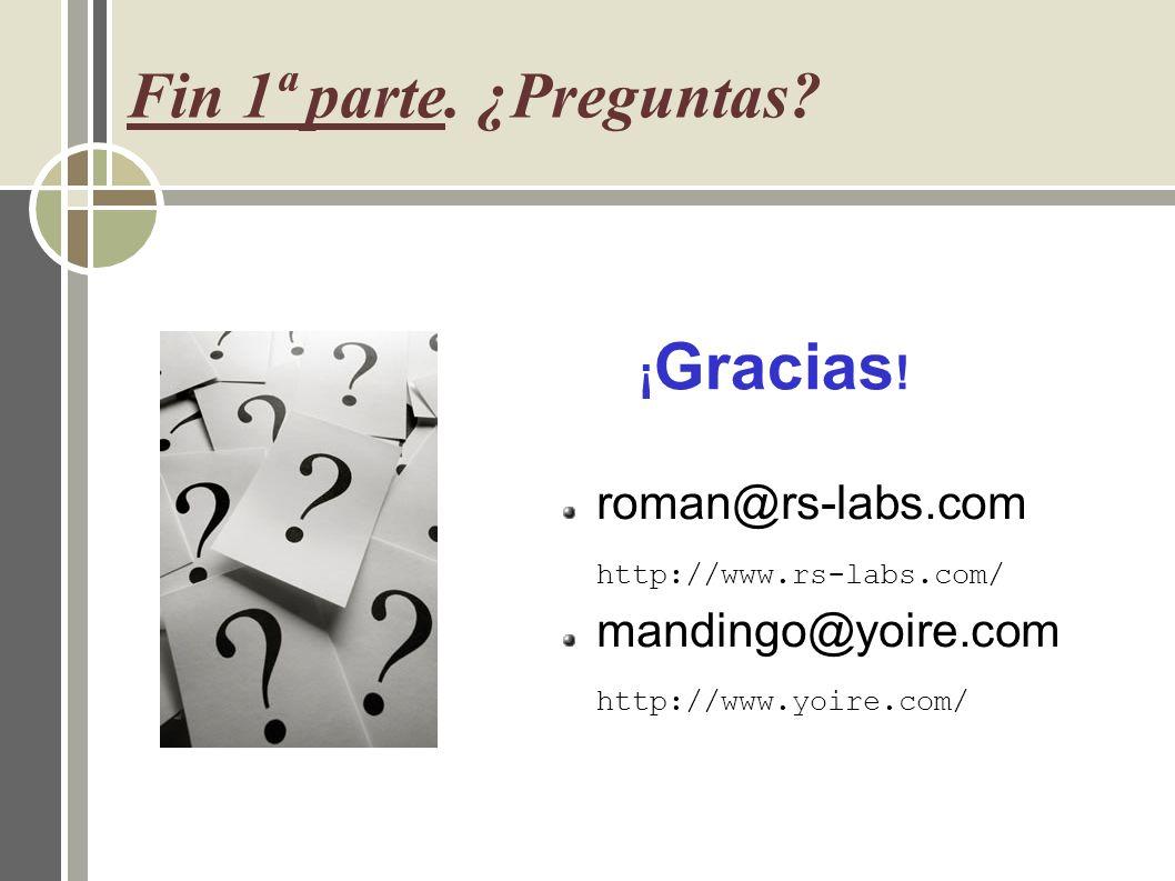Fin 1ª parte. ¿Preguntas ¡Gracias! roman@rs-labs.com