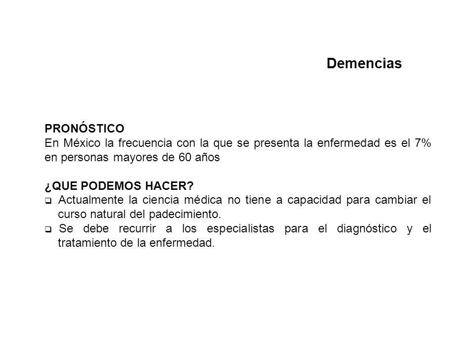 Demencias PRONÓSTICO. En México la frecuencia con la que se presenta la enfermedad es el 7% en personas mayores de 60 años.