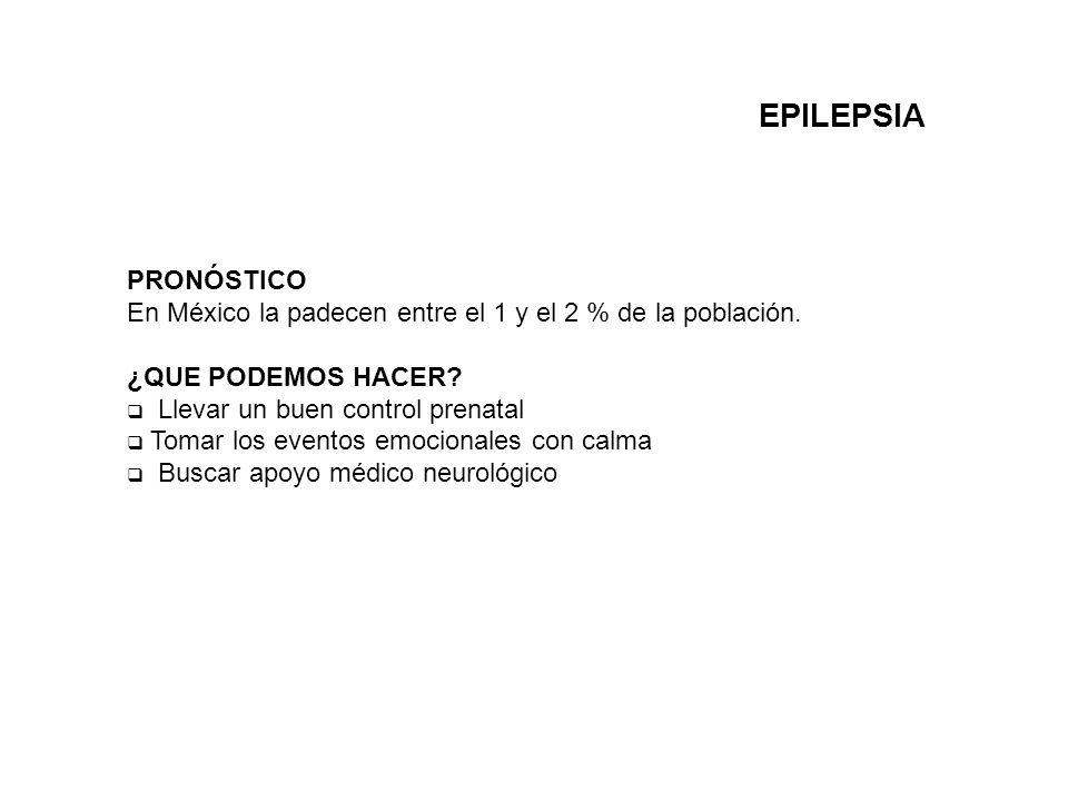 EPILEPSIA PRONÓSTICO. En México la padecen entre el 1 y el 2 % de la población. ¿QUE PODEMOS HACER