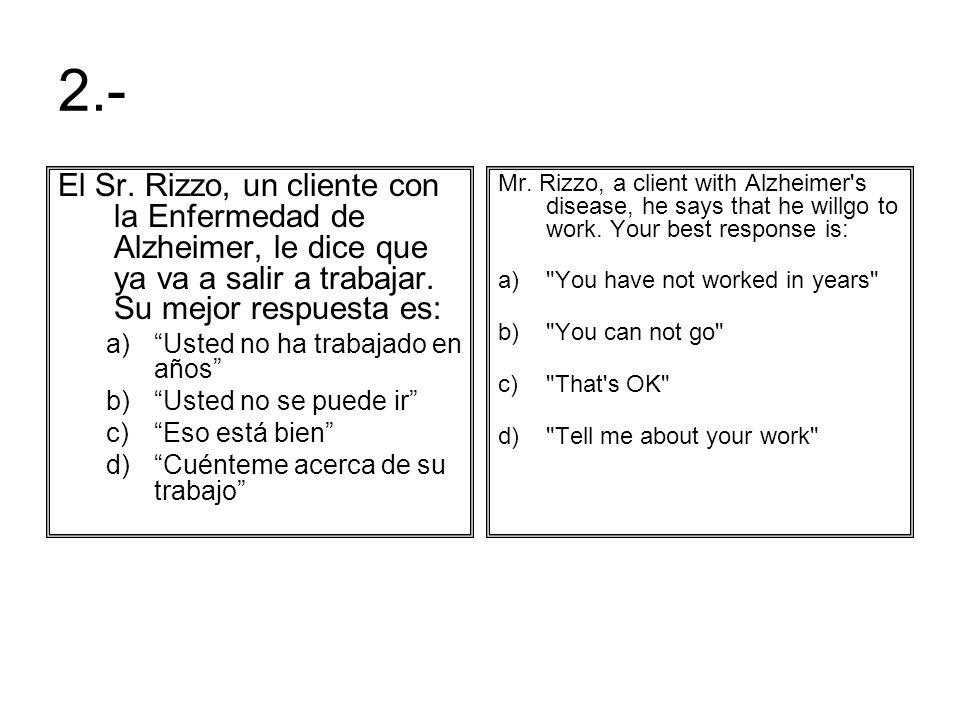 2.- El Sr. Rizzo, un cliente con la Enfermedad de Alzheimer, le dice que ya va a salir a trabajar. Su mejor respuesta es:
