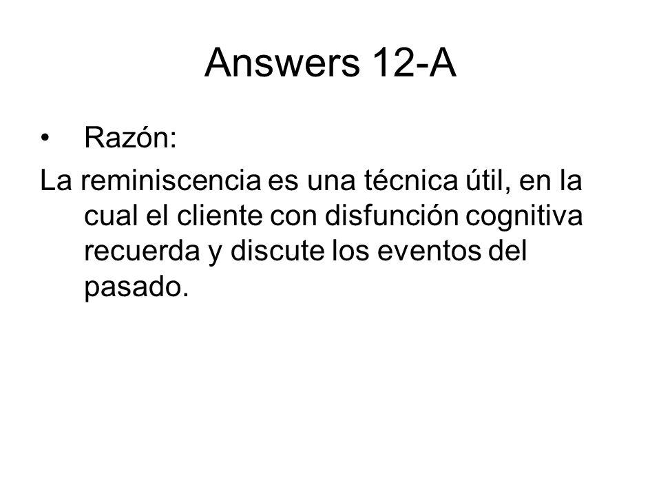 Answers 12-ARazón: La reminiscencia es una técnica útil, en la cual el cliente con disfunción cognitiva recuerda y discute los eventos del pasado.