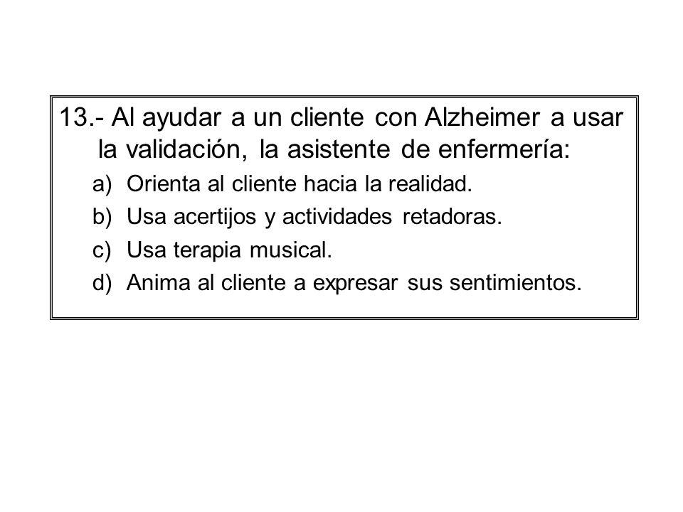 13.- Al ayudar a un cliente con Alzheimer a usar la validación, la asistente de enfermería: