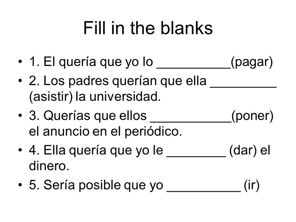 Fill in the blanks 1. El quería que yo lo __________(pagar)