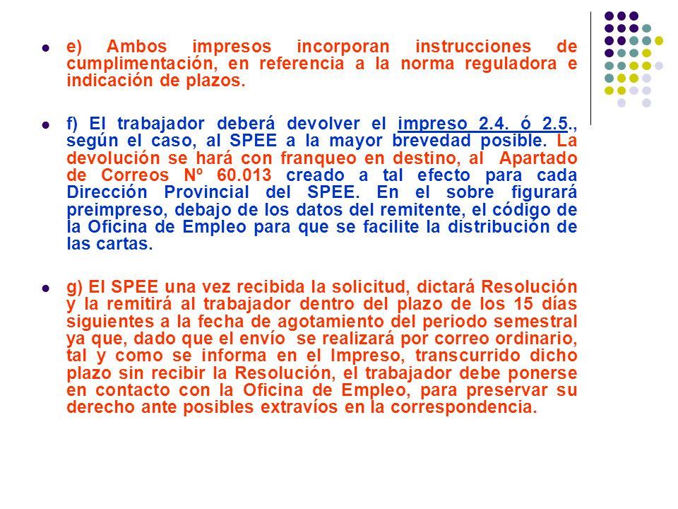 e) Ambos impresos incorporan instrucciones de cumplimentación, en referencia a la norma reguladora e indicación de plazos.