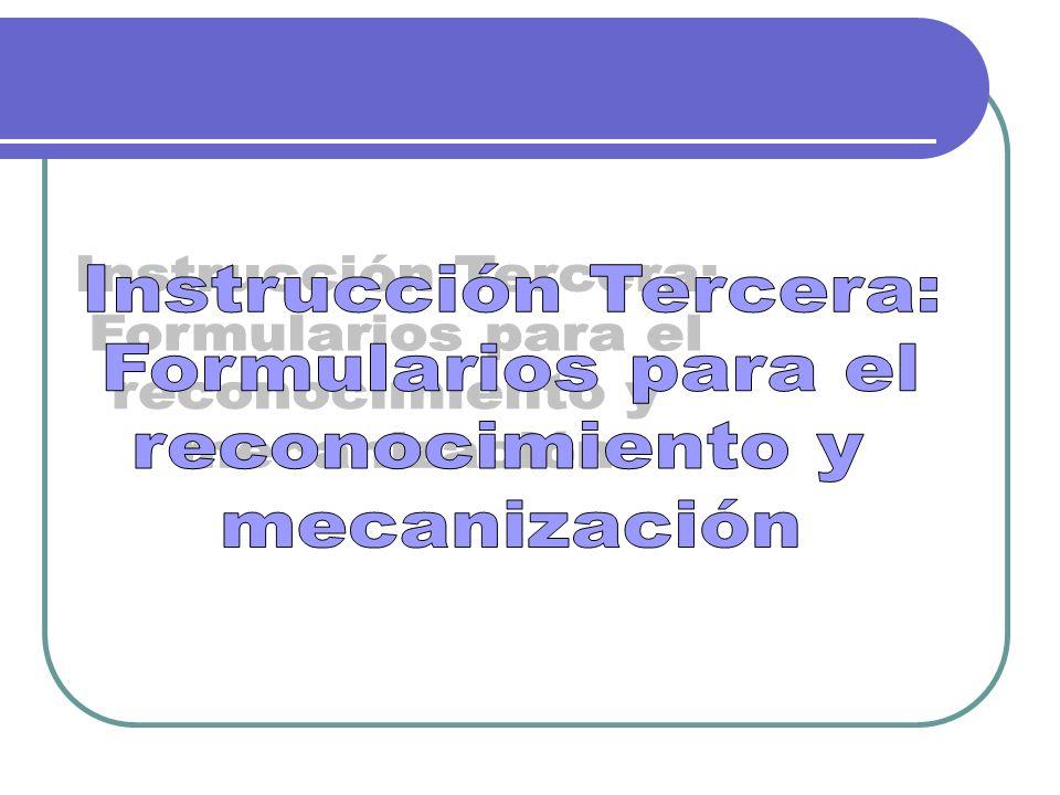 Instrucción Tercera: Formularios para el reconocimiento y mecanización