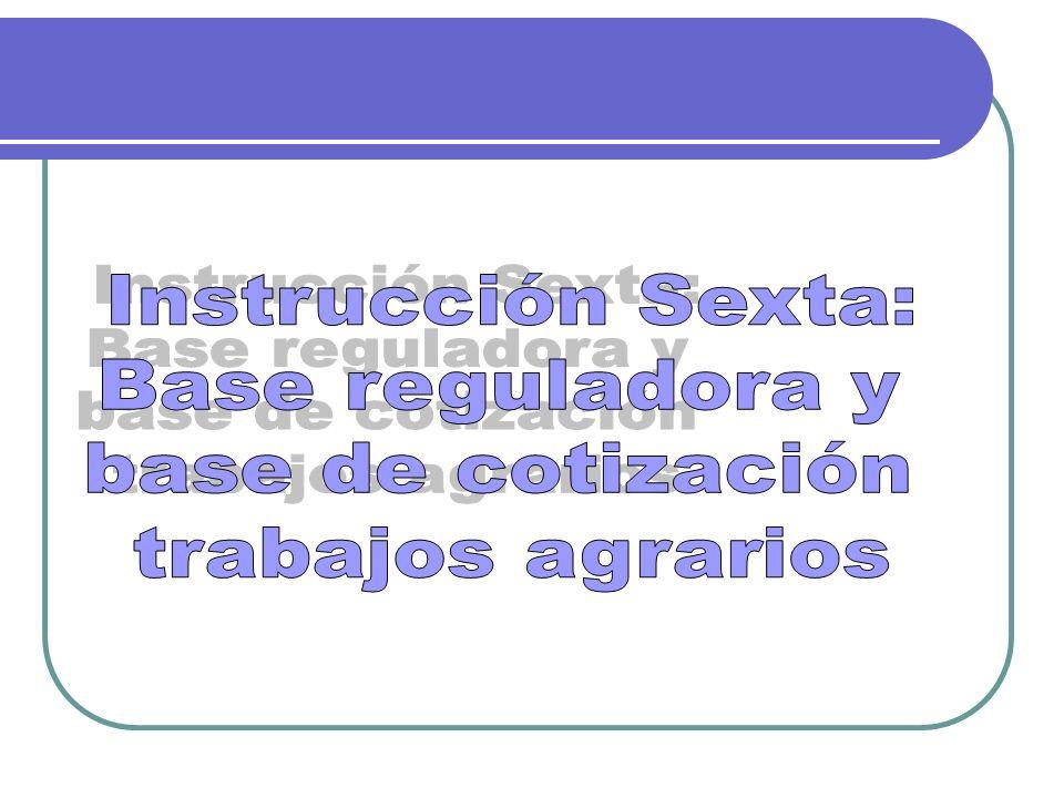 Instrucción Sexta: Base reguladora y base de cotización trabajos agrarios