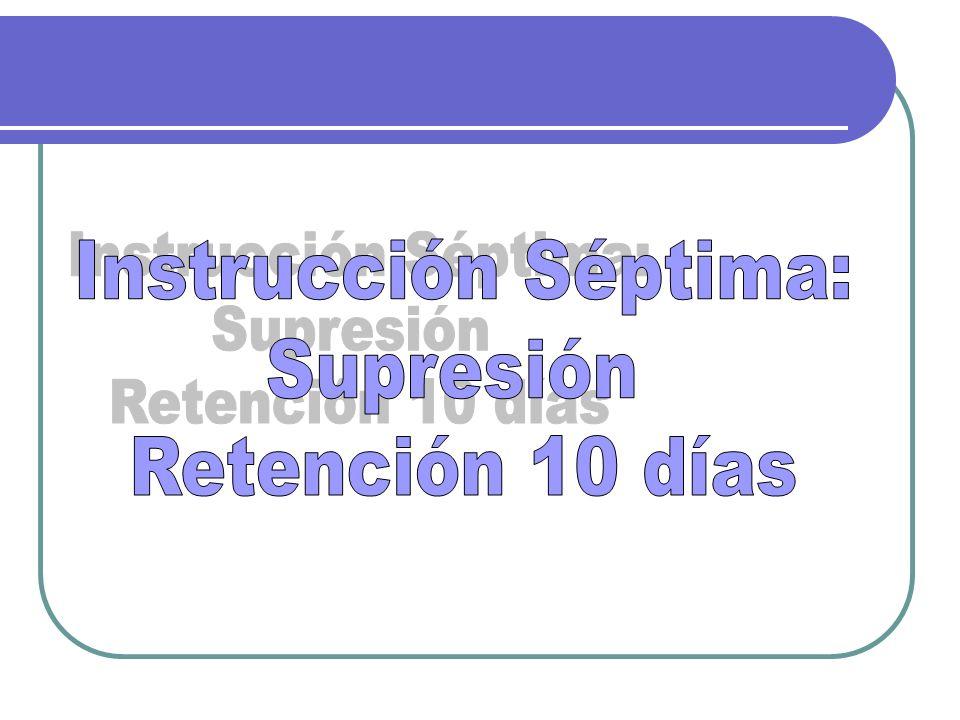 Instrucción Séptima: Supresión Retención 10 días
