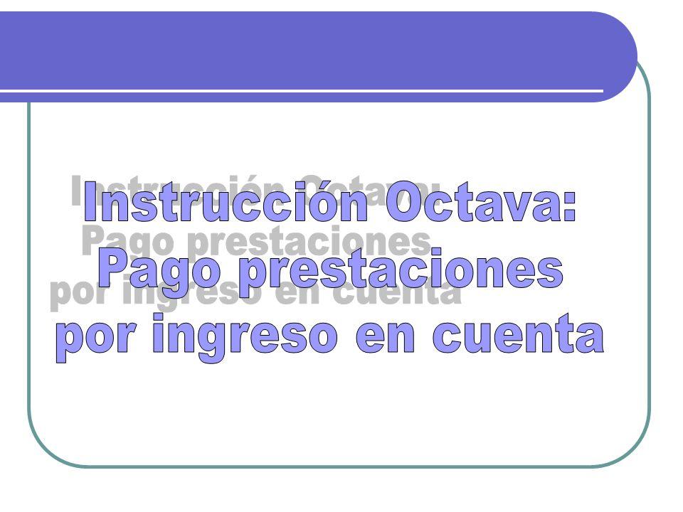 Instrucción Octava: Pago prestaciones por ingreso en cuenta