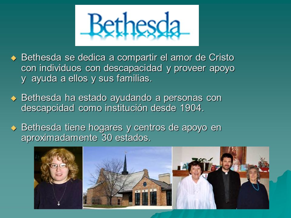 Bethesda se dedica a compartir el amor de Cristo con individuos con descapacidad y proveer apoyo y ayuda a ellos y sus familias.