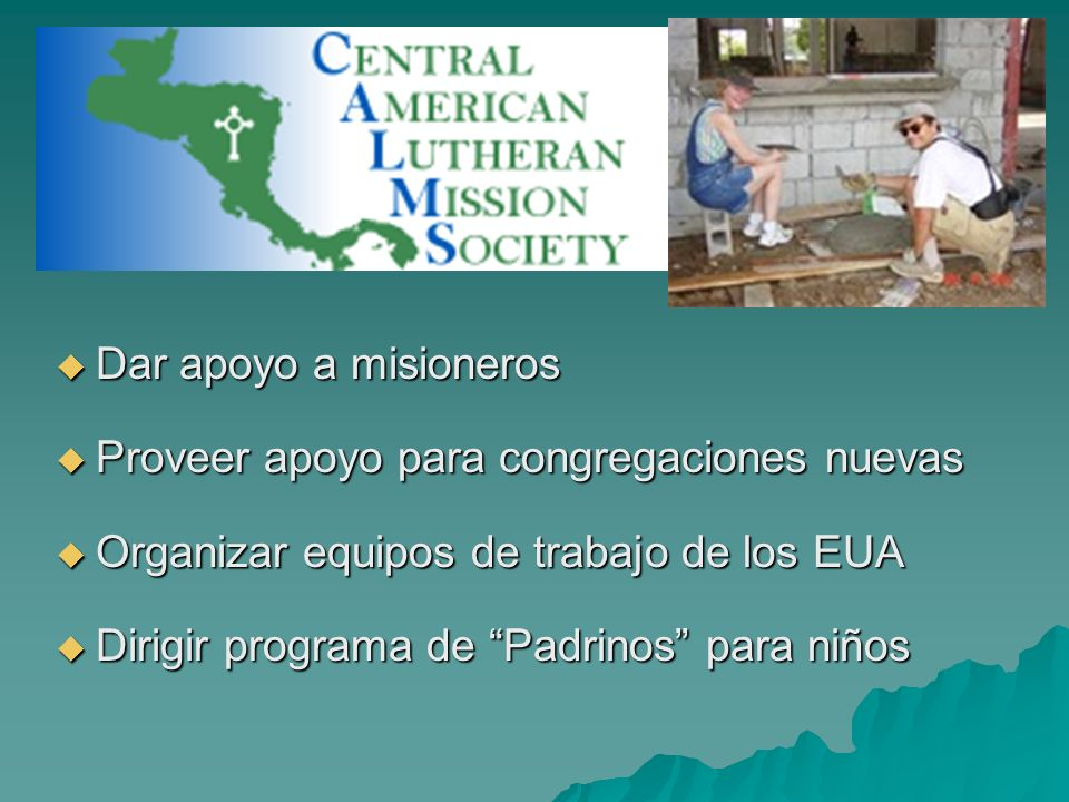 Dar apoyo a misioneros Proveer apoyo para congregaciones nuevas. Organizar equipos de trabajo de los EUA.