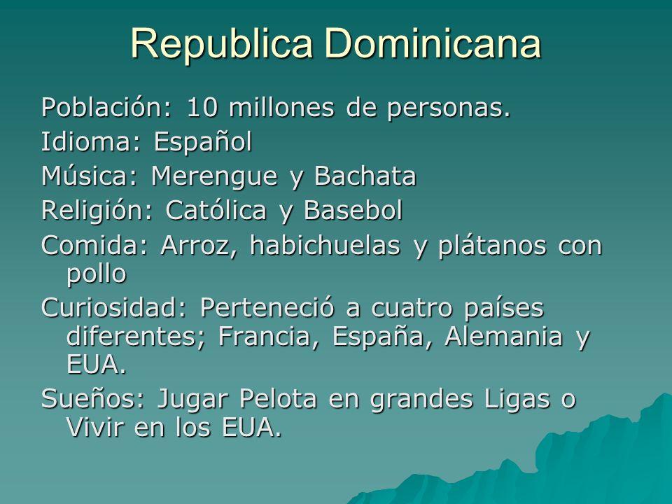 Republica Dominicana Población: 10 millones de personas.