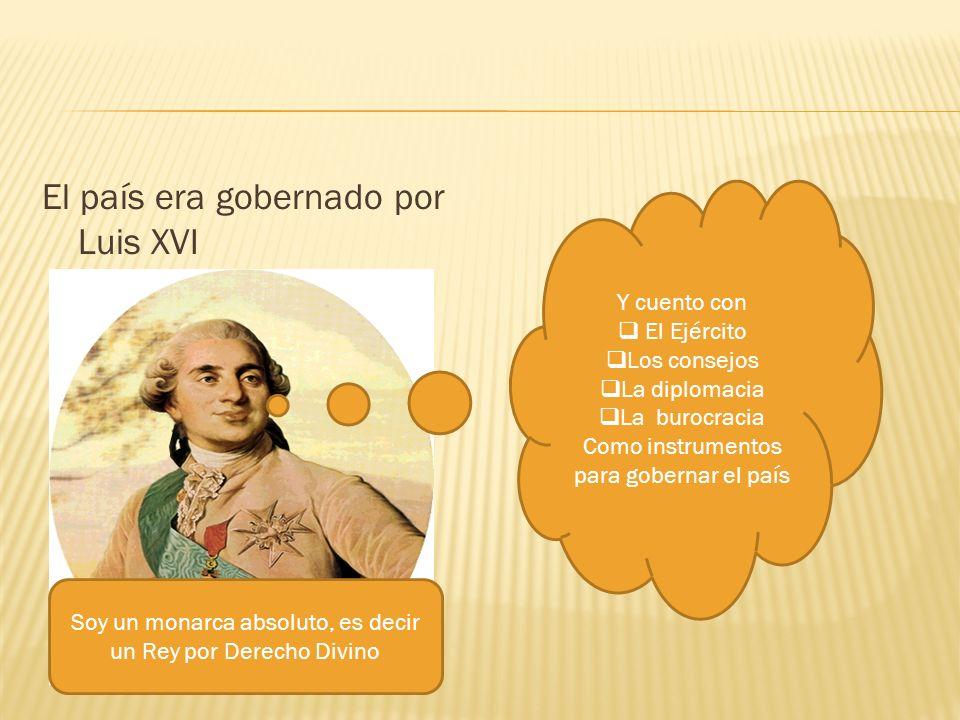 El país era gobernado por Luis XVI