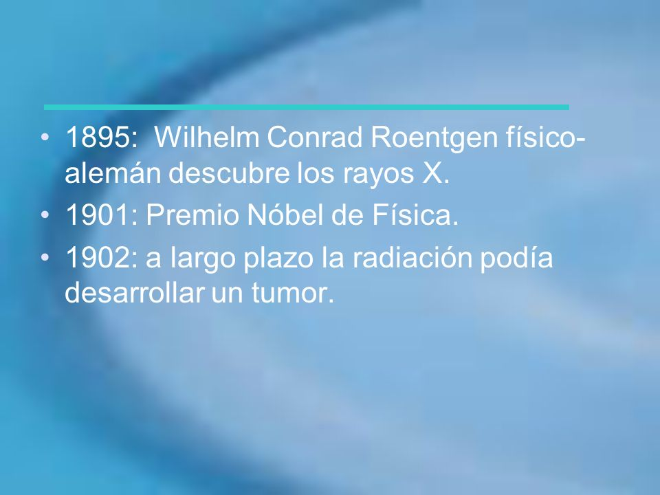 1895: Wilhelm Conrad Roentgen físico-alemán descubre los rayos X.