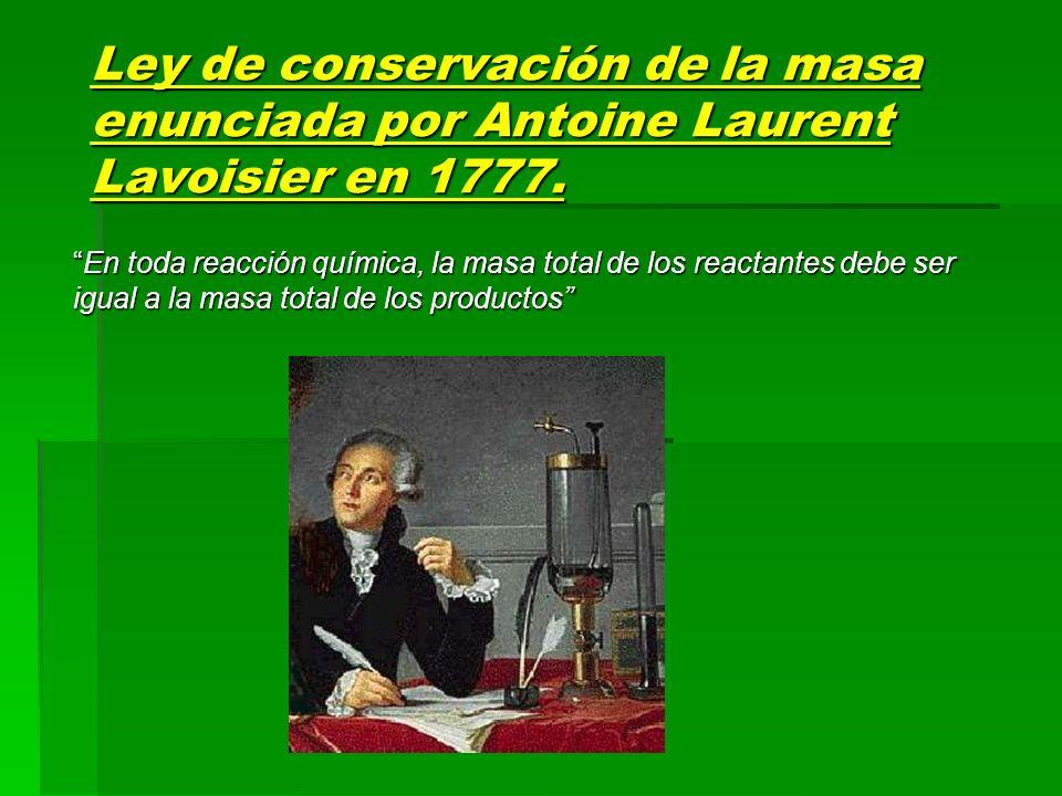 Ley de conservación de la masa enunciada por Antoine Laurent Lavoisier en 1777.