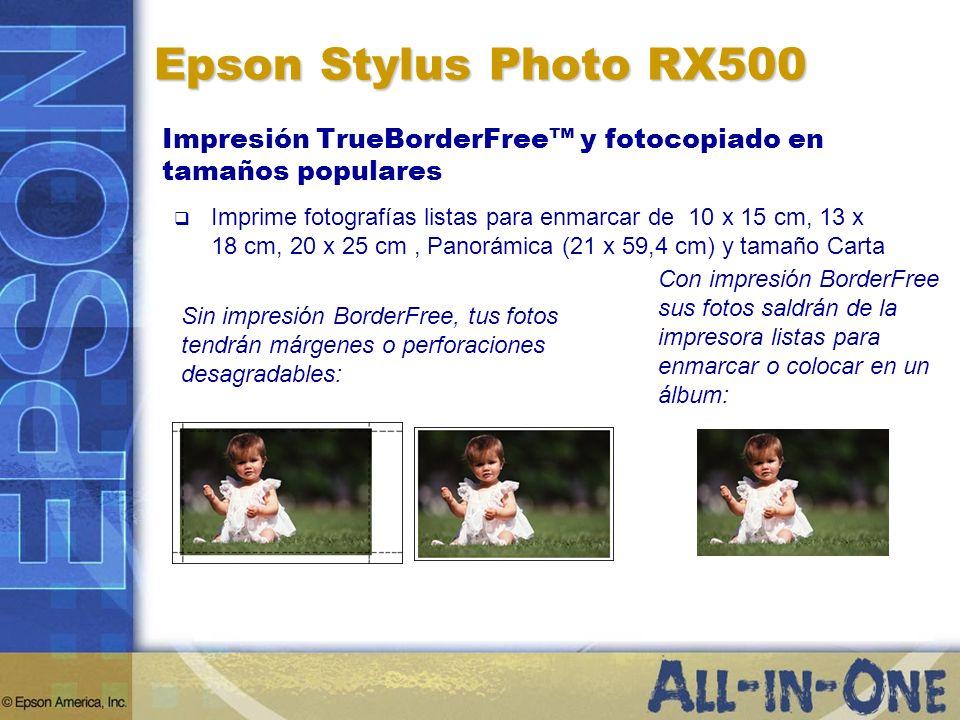 Epson Stylus Photo RX500Impresión TrueBorderFree™ y fotocopiado en tamaños populares.
