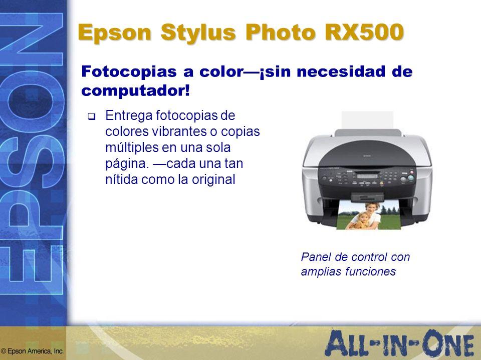 Epson Stylus Photo RX500Fotocopias a color—¡sin necesidad de computador!