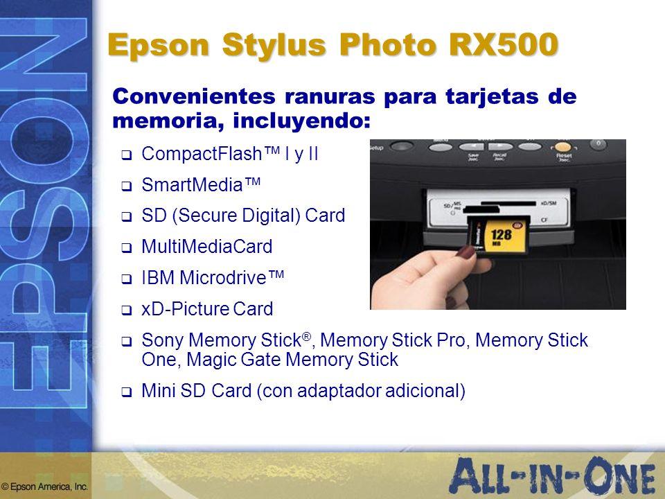 Epson Stylus Photo RX500Convenientes ranuras para tarjetas de memoria, incluyendo: CompactFlash™ I y II.