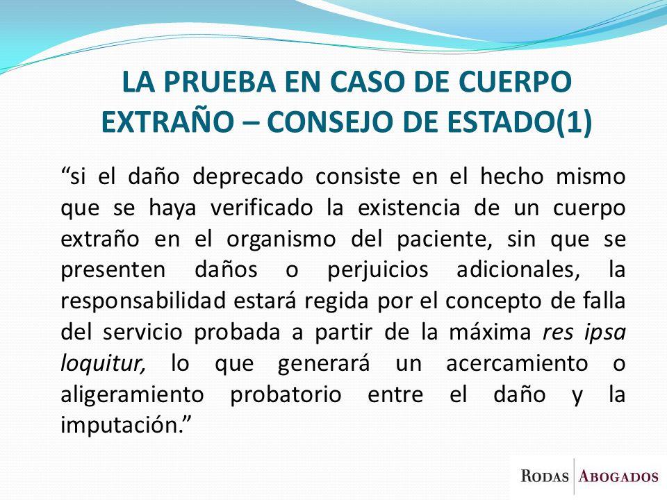 LA PRUEBA EN CASO DE CUERPO EXTRAÑO – CONSEJO DE ESTADO(1)