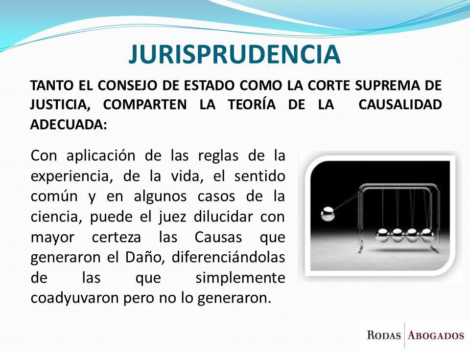 JURISPRUDENCIA TANTO EL CONSEJO DE ESTADO COMO LA CORTE SUPREMA DE JUSTICIA, COMPARTEN LA TEORÍA DE LA CAUSALIDAD ADECUADA: