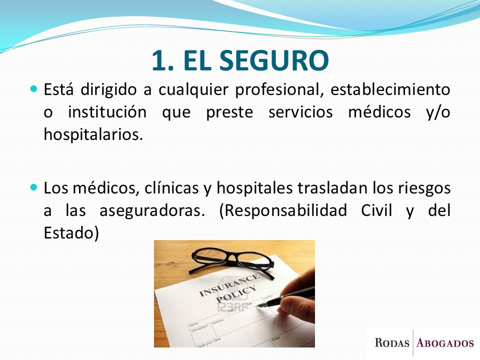 1. EL SEGURO Está dirigido a cualquier profesional, establecimiento o institución que preste servicios médicos y/o hospitalarios.