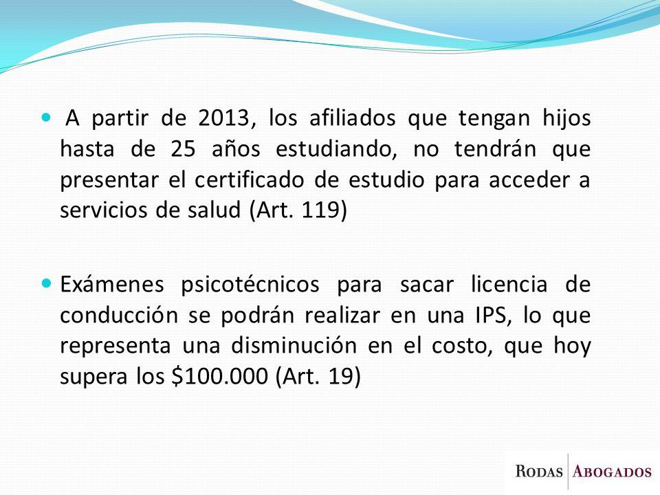 A partir de 2013, los afiliados que tengan hijos hasta de 25 años estudiando, no tendrán que presentar el certificado de estudio para acceder a servicios de salud (Art. 119)