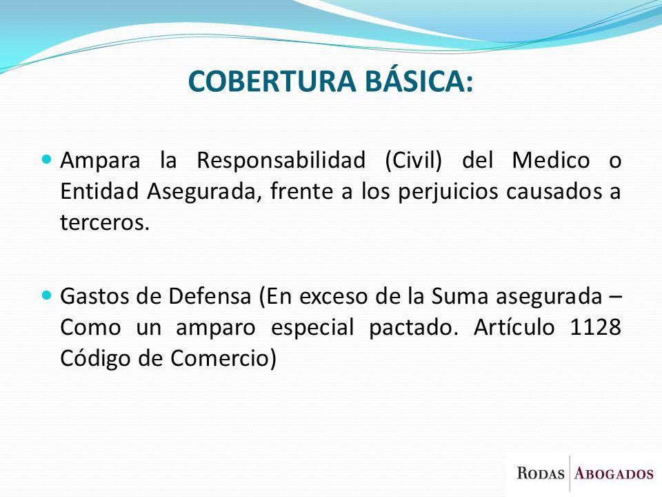 COBERTURA BÁSICA: Ampara la Responsabilidad (Civil) del Medico o Entidad Asegurada, frente a los perjuicios causados a terceros.