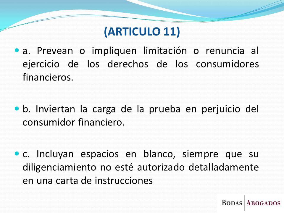 (ARTICULO 11) a. Prevean o impliquen limitación o renuncia al ejercicio de los derechos de los consumidores financieros.