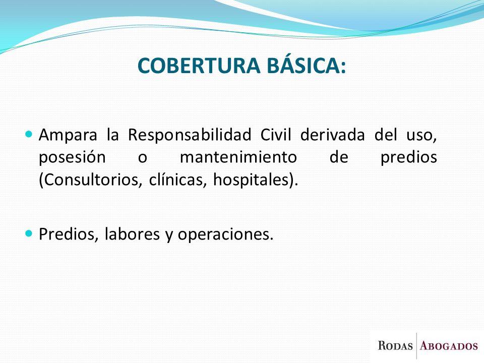 COBERTURA BÁSICA: Ampara la Responsabilidad Civil derivada del uso, posesión o mantenimiento de predios (Consultorios, clínicas, hospitales).