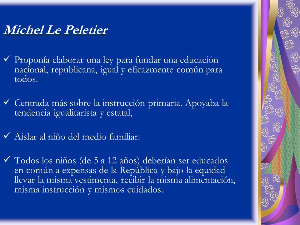 Michel Le Peletier Proponía elaborar una ley para fundar una educación nacional, republicana, igual y eficazmente común para todos.