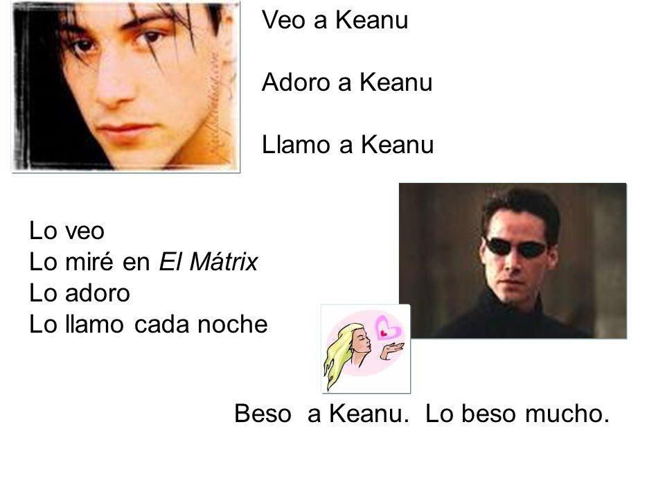 Veo a KeanuAdoro a Keanu. Llamo a Keanu. Lo veo. Lo miré en El Mátrix. Lo adoro. Lo llamo cada noche.