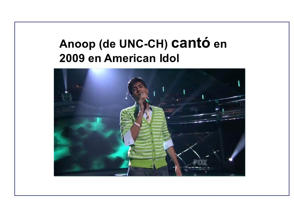 Anoop (de UNC-CH) cantó en 2009 en American Idol