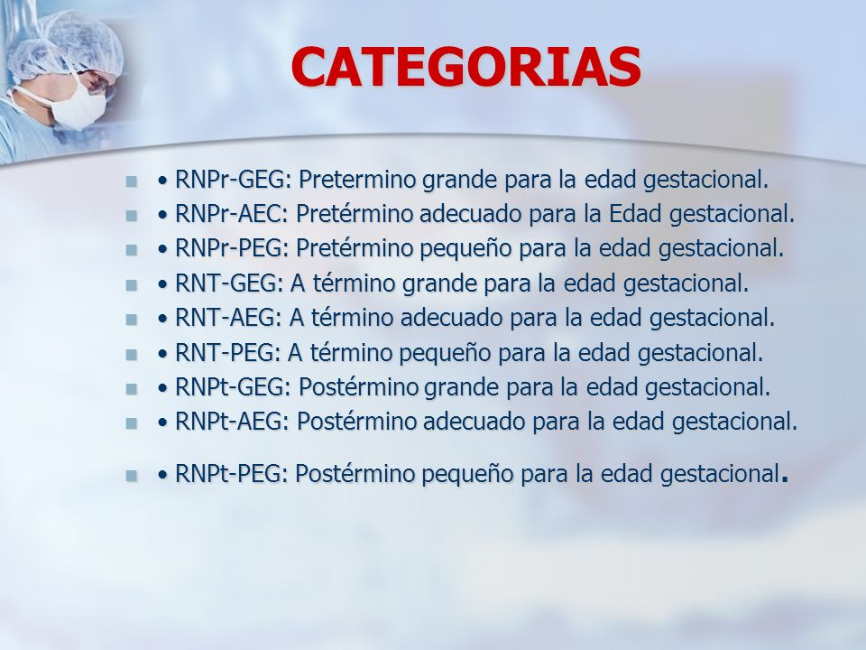 CATEGORIAS • RNPr-GEG: Pretermino grande para la edad gestacional.