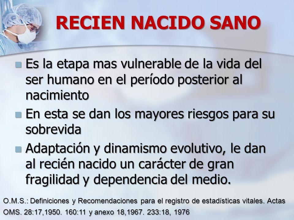 RECIEN NACIDO SANO Es la etapa mas vulnerable de la vida del ser humano en el período posterior al nacimiento.