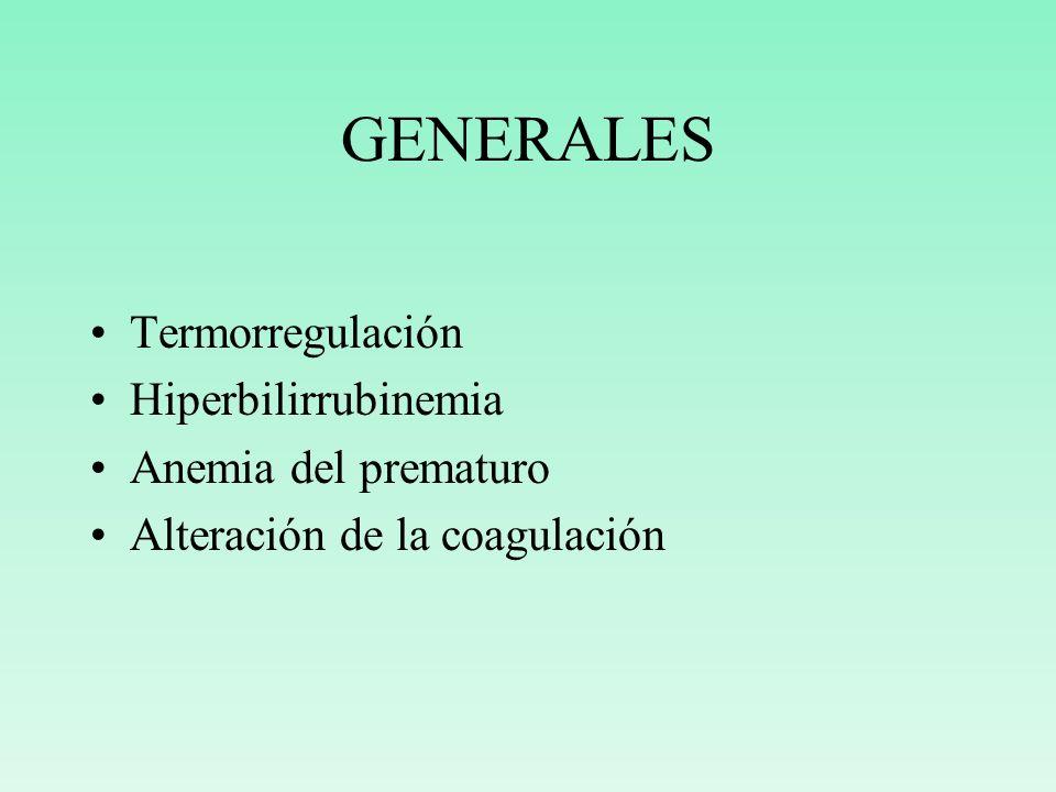 GENERALES Termorregulación Hiperbilirrubinemia Anemia del prematuro