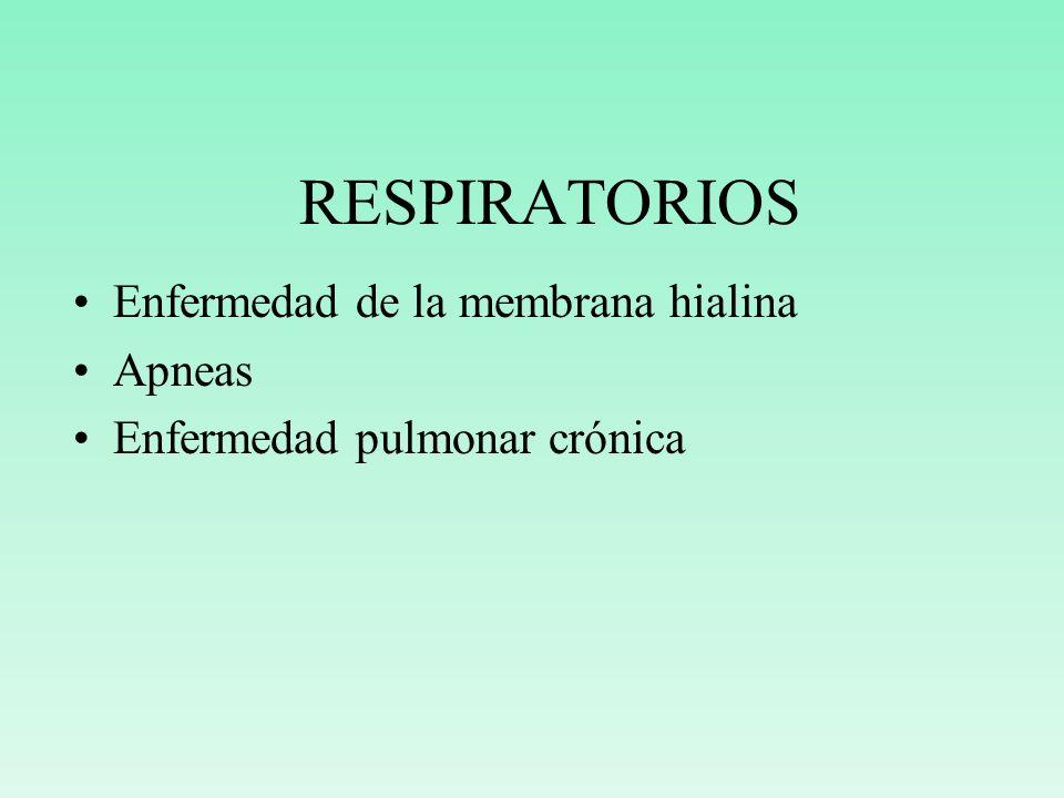 RESPIRATORIOS Enfermedad de la membrana hialina Apneas