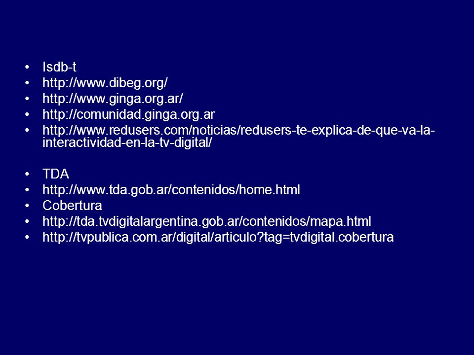 Isdb-t http://www.dibeg.org/ http://www.ginga.org.ar/ http://comunidad.ginga.org.ar.